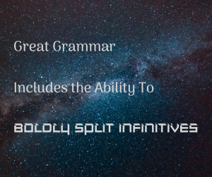 Great grammar includes the ability to boldly split infinitives